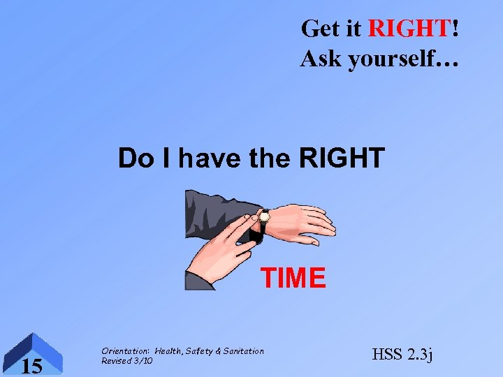 Get it RIGHT! Ask yourself… Do I have the RIGHT TIME 15 Orientation: Health,