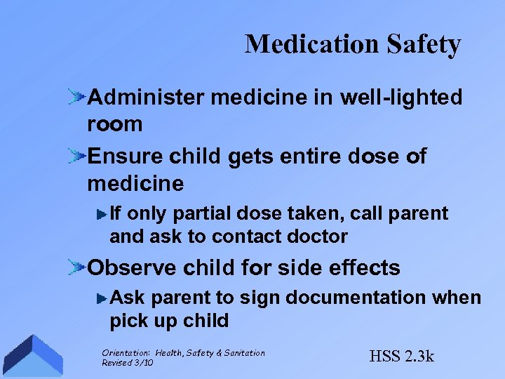 Medication Safety Administer medicine in well-lighted room Ensure child gets entire dose of medicine