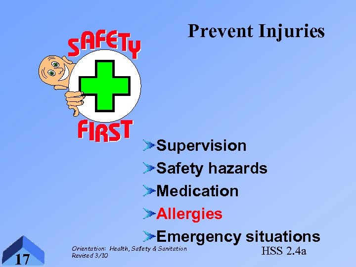 Prevent Injuries Supervision Safety hazards Medication Allergies Emergency situations 17 Orientation: Health, Safety &