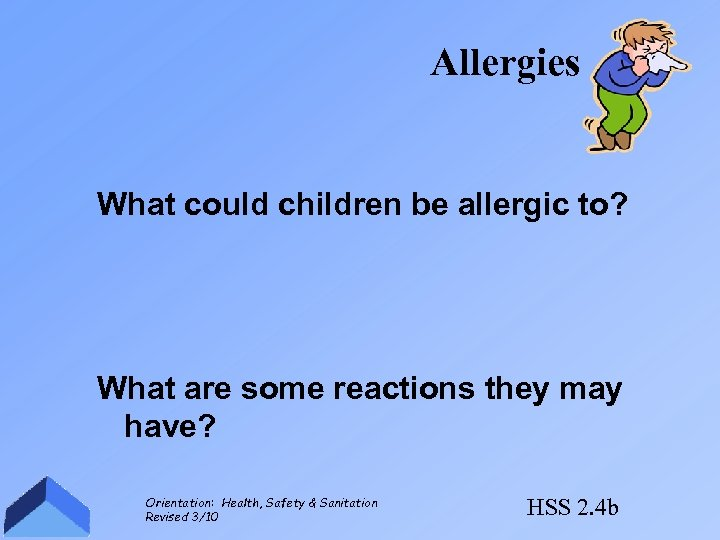 Allergies What could children be allergic to? What are some reactions they may have?