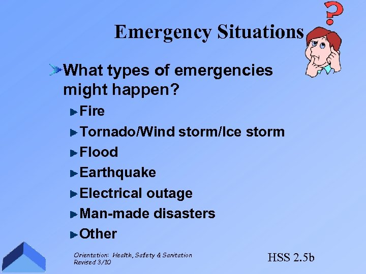 Emergency Situations What types of emergencies might happen? Fire Tornado/Wind storm/Ice storm Flood Earthquake