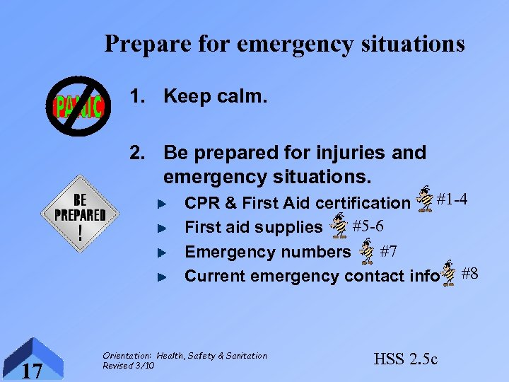 Prepare for emergency situations 1. Keep calm. 2. Be prepared for injuries and emergency
