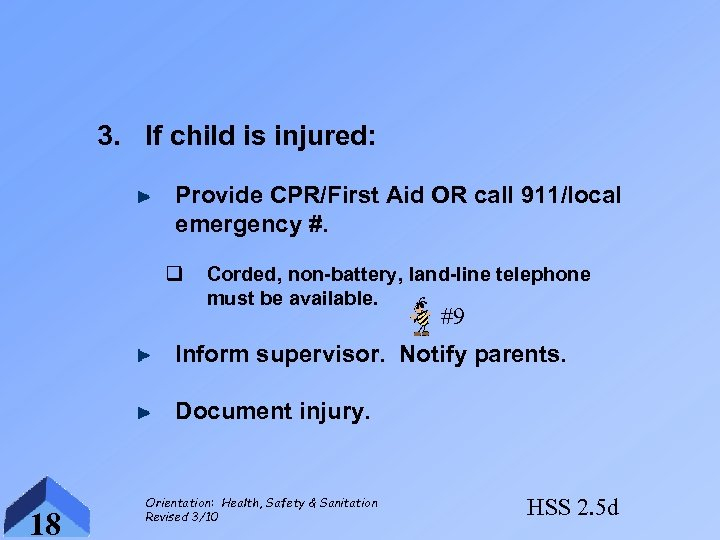 3. If child is injured: Provide CPR/First Aid OR call 911/local emergency #. q