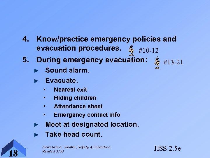 4. Know/practice emergency policies and evacuation procedures. #10 -12 5. During emergency evacuation: #13