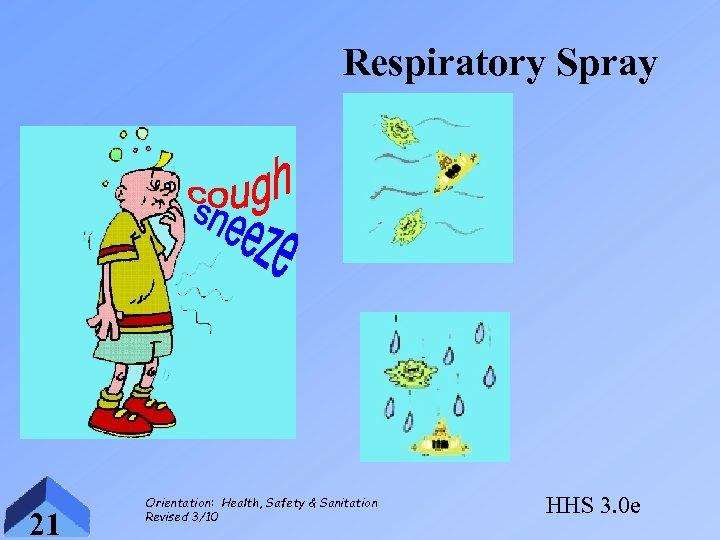 Respiratory Spray 21 Orientation: Health, Safety & Sanitation Revised 3/10 HHS 3. 0 e