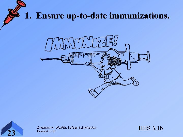 1. Ensure up-to-date immunizations. 23 Orientation: Health, Safety & Sanitation Revised 3/10 HHS 3.