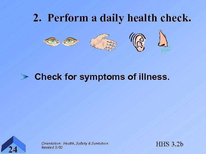 2. Perform a daily health check. Check for symptoms of illness. 24 Orientation: Health,
