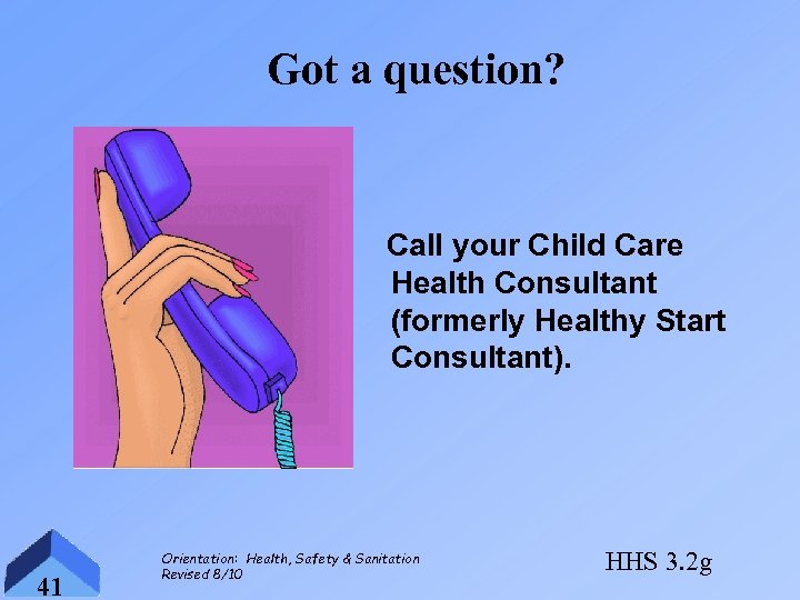 Got a question? Call your Child Care Health Consultant (formerly Healthy Start Consultant). 41