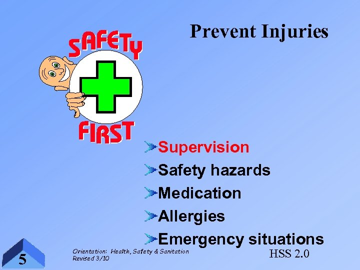 Prevent Injuries Supervision Safety hazards Medication Allergies Emergency situations 5 Orientation: Health, Safety &