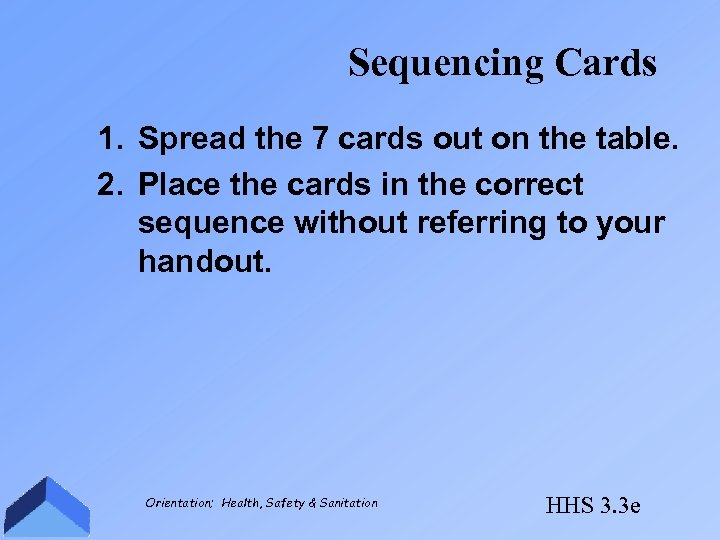 Sequencing Cards 1. Spread the 7 cards out on the table. 2. Place the