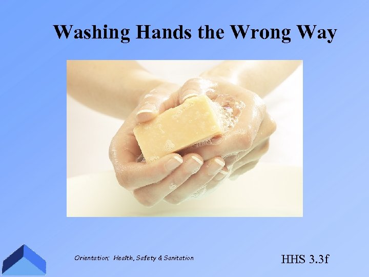 Washing Hands the Wrong Way Orientation; Health, Safety & Sanitation HHS 3. 3 f