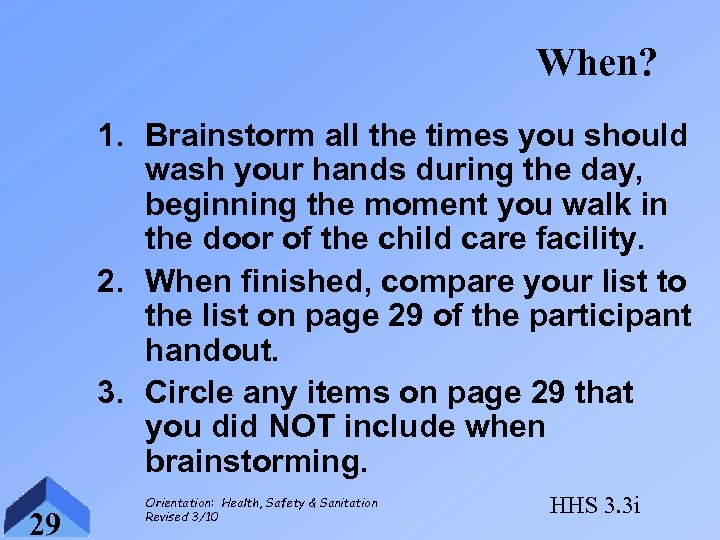 When? 1. Brainstorm all the times you should wash your hands during the day,