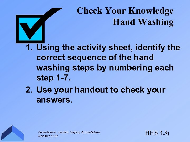 Check Your Knowledge Hand Washing 1. Using the activity sheet, identify the correct sequence