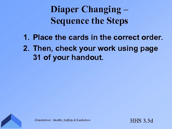 Diaper Changing – Sequence the Steps 1. Place the cards in the correct order.