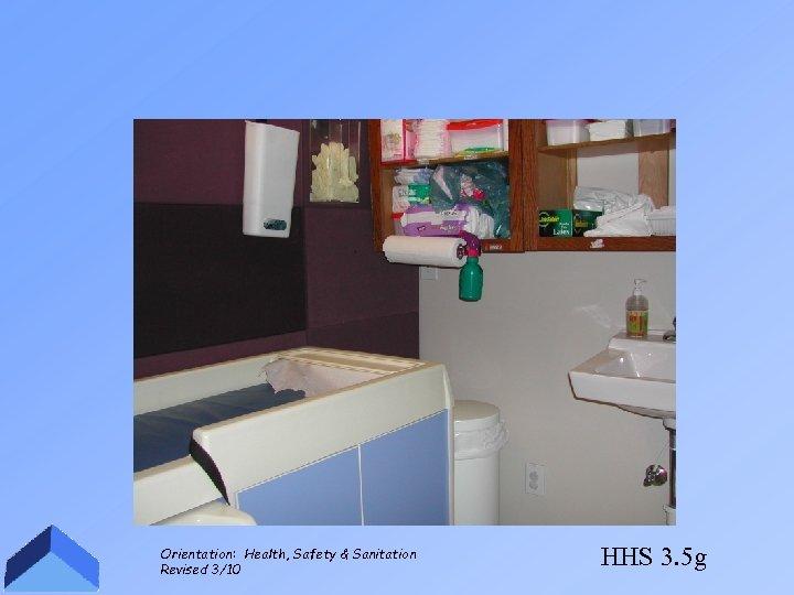 Orientation: Health, Safety & Sanitation Revised 3/10 HHS 3. 5 g