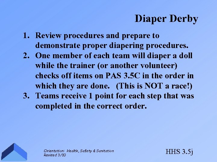 Diaper Derby 1. Review procedures and prepare to demonstrate proper diapering procedures. 2. One