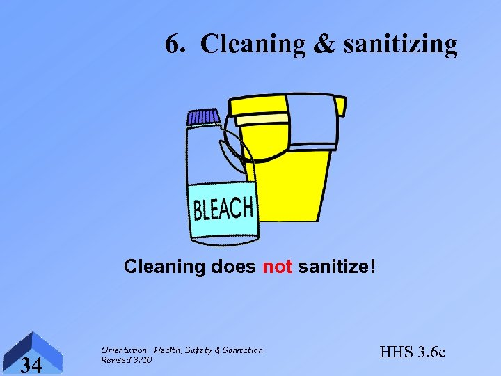 6. Cleaning & sanitizing Cleaning does not sanitize! 34 Orientation: Health, Safety & Sanitation