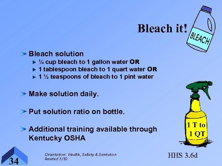 Bleach it! Bleach solution ¼ cup bleach to 1 gallon water OR 1 tablespoon