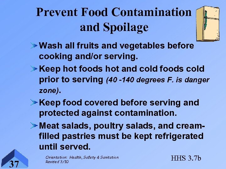Prevent Food Contamination and Spoilage Wash all fruits and vegetables before cooking and/or serving.