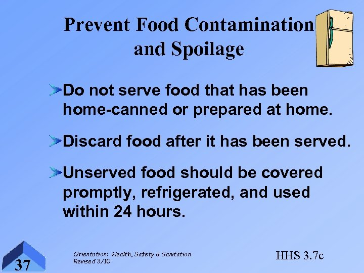 Prevent Food Contamination and Spoilage Do not serve food that has been home-canned or