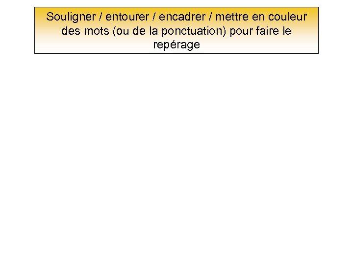Souligner / entourer / encadrer / mettre en couleur des mots (ou de la
