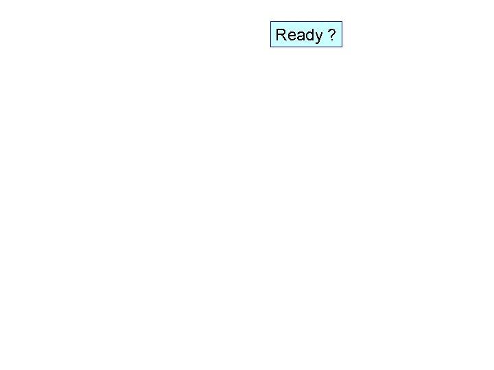 Ready ?