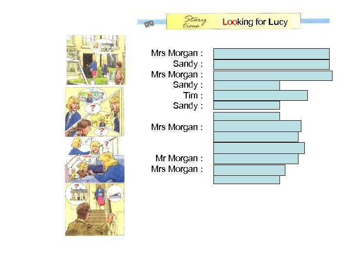Looking for Lucy Mrs Morgan : Sandy : Tim : Sandy : Mrs Morgan