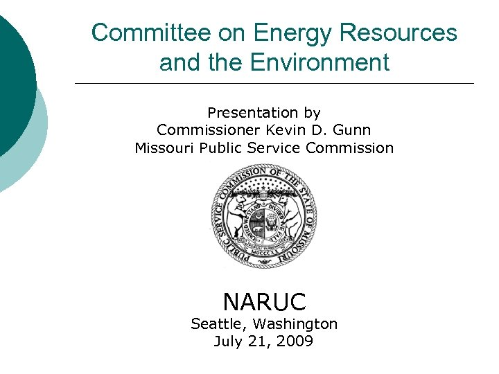 Committee on Energy Resources and the Environment Presentation by Commissioner Kevin D. Gunn Missouri