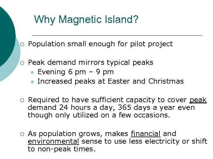 Why Magnetic Island? ¡ Population small enough for pilot project ¡ Peak demand mirrors