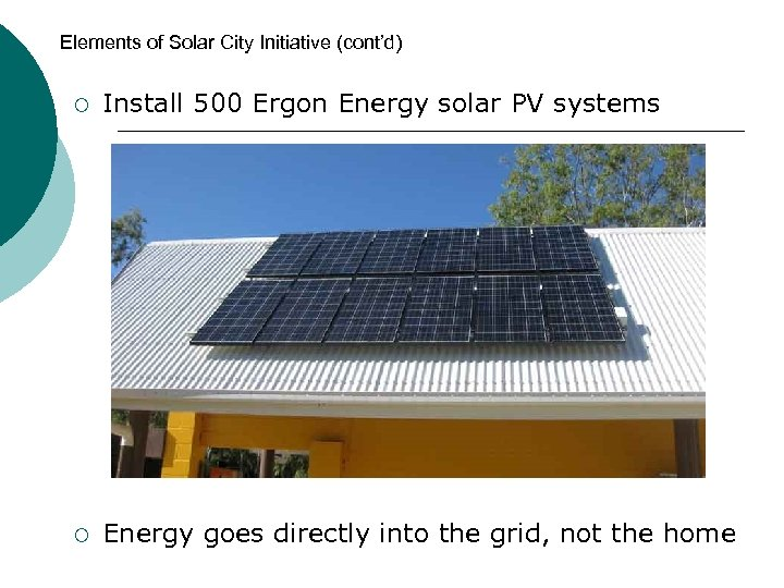 Elements of Solar City Initiative (cont'd) ¡ Install 500 Ergon Energy solar PV systems