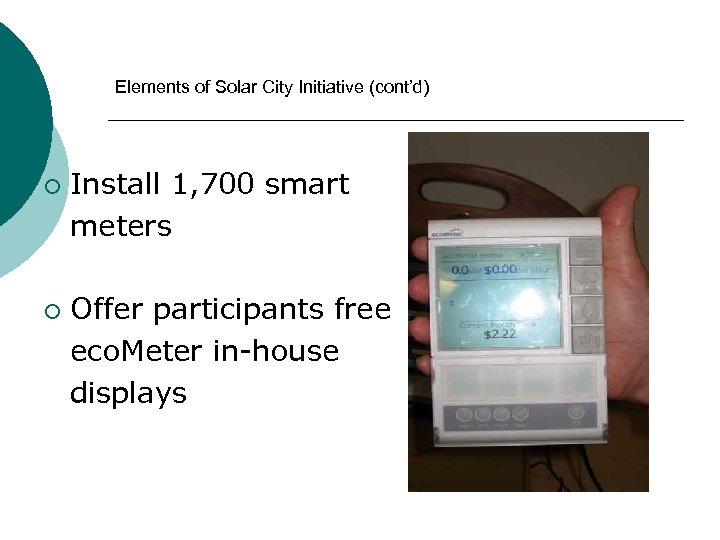 Elements of Solar City Initiative (cont'd) ¡ ¡ Install 1, 700 smart meters Offer