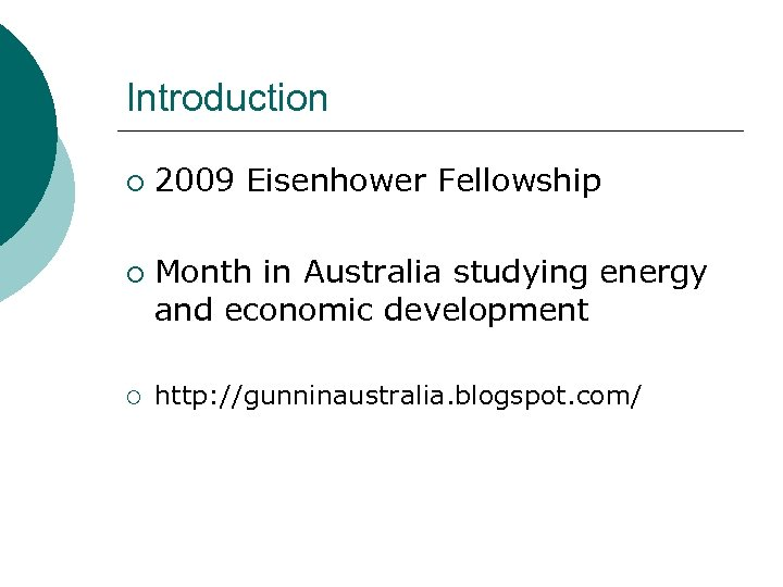 Introduction ¡ ¡ ¡ 2009 Eisenhower Fellowship Month in Australia studying energy and economic