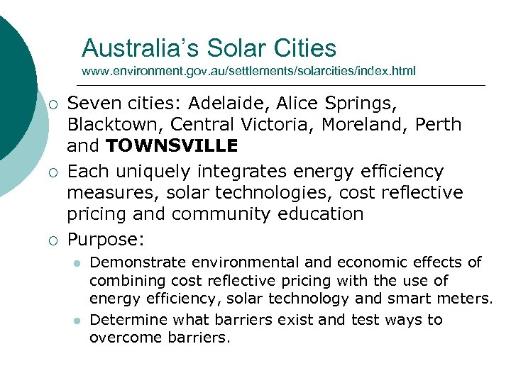 Australia's Solar Cities www. environment. gov. au/settlements/solarcities/index. html ¡ ¡ ¡ Seven cities: Adelaide,