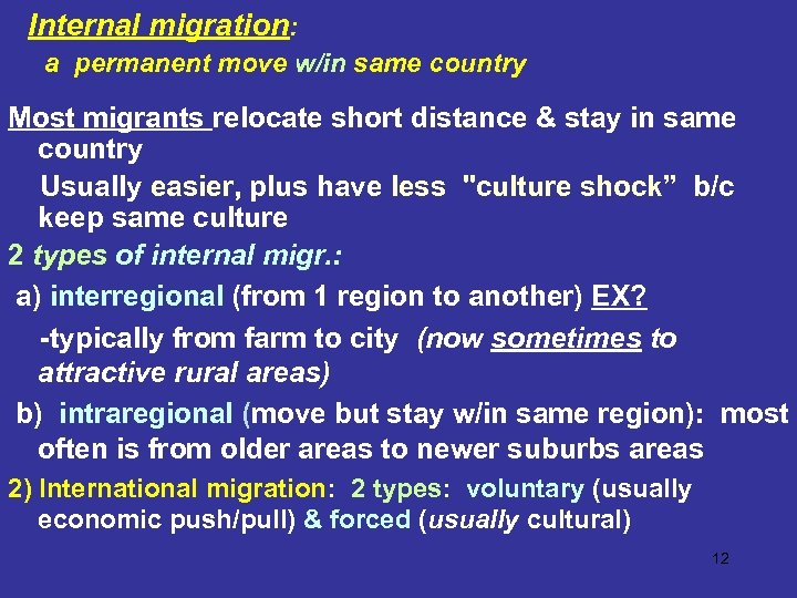 Internal migration: a permanent move w/in same country Most migrants relocate short distance &