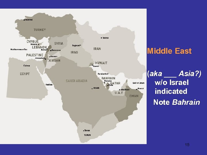 Middle East (aka ___ Asia? ) w/o Israel indicated Note Bahrain 15