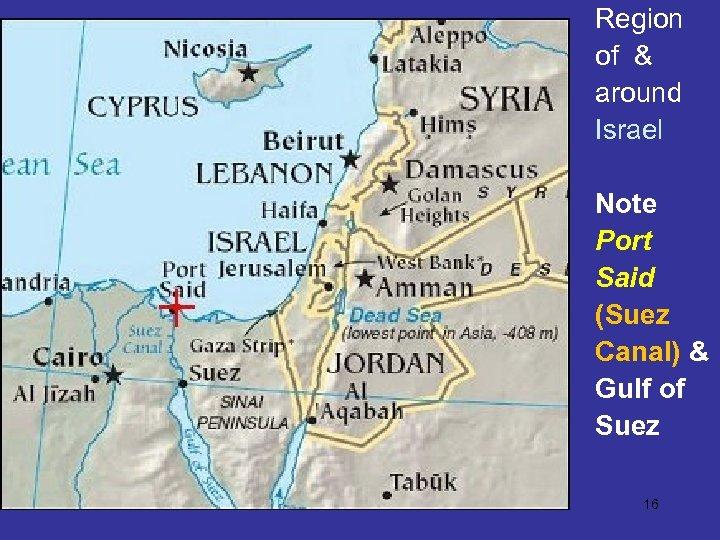 Region of & around Israel Note Port Said (Suez Canal) & Gulf of Suez
