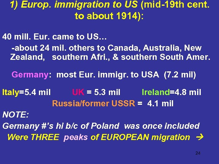 1) Europ. immigration to US (mid-19 th cent. to about 1914): 40 mill. Eur.