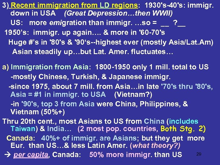 3) Recent immigration from LD regions: 1930's-40's: immigr. down in USA (Great Depression…then WWII)