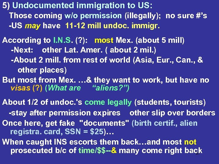 5) Undocumented immigration to US: Those coming w/o permission (illegally); no sure #'s -US