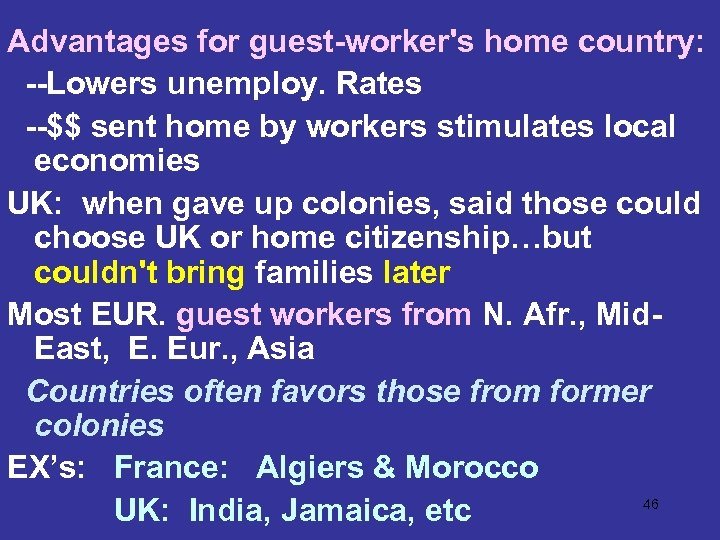 Advantages for guest-worker's home country: --Lowers unemploy. Rates --$$ sent home by workers stimulates