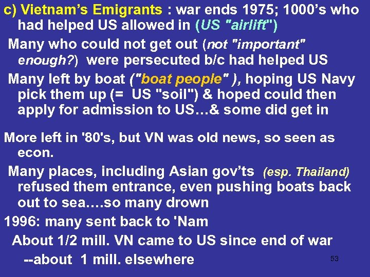 c) Vietnam's Emigrants : war ends 1975; 1000's who had helped US allowed in