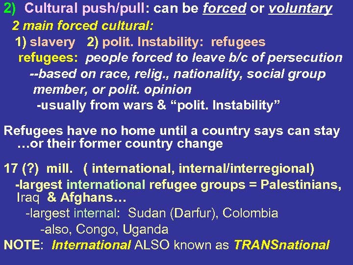 2) Cultural push/pull: can be forced or voluntary 2 main forced cultural: 1) slavery