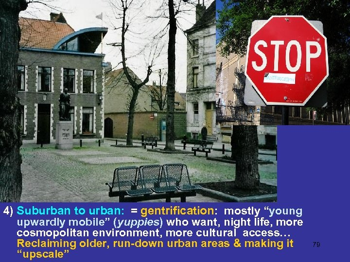 "4) Suburban to urban: = gentrification: mostly ""young upwardly mobile"" (yuppies) who want, night"