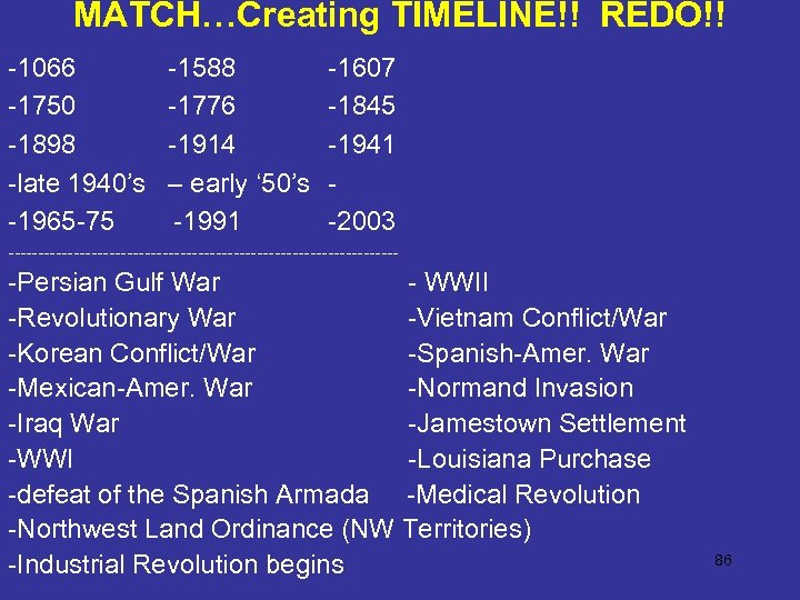 MATCH…Creating TIMELINE!! REDO!! -1066 -1750 -1898 -late 1940's -1965 -75 -1588 -1776 -1914 –
