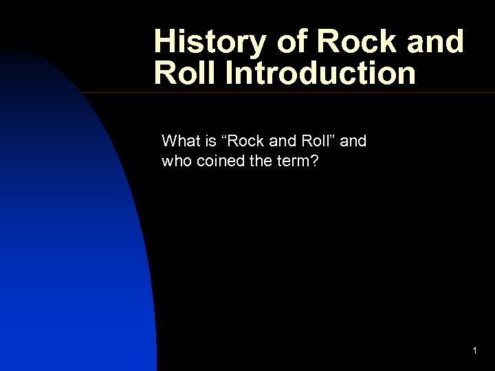 """History of Rock and Roll Introduction What is """"Rock and Roll"""" and who coined"""