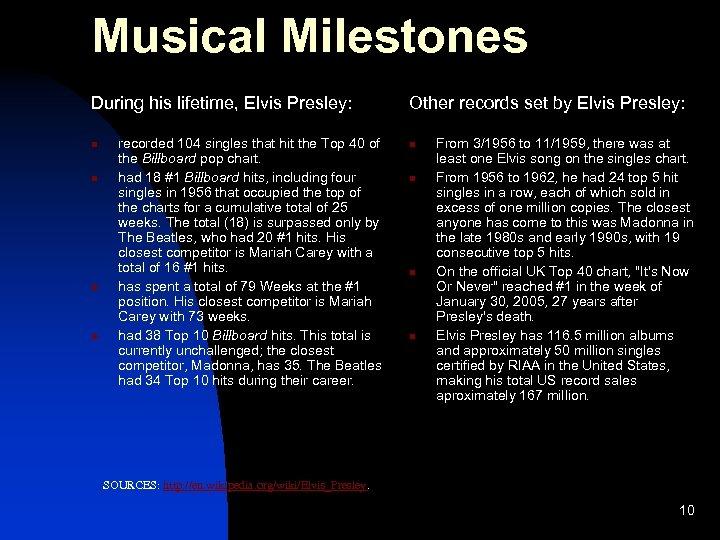 Musical Milestones During his lifetime, Elvis Presley: n n recorded 104 singles that hit