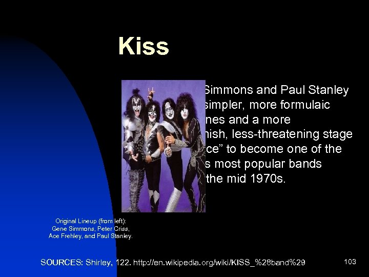 """Kiss n Gene Simmons and Paul Stanley """"used simpler, more formulaic rock tunes and"""