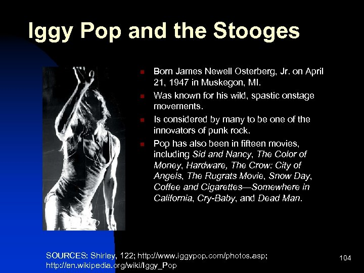 Iggy Pop and the Stooges n n Born James Newell Osterberg, Jr. on April