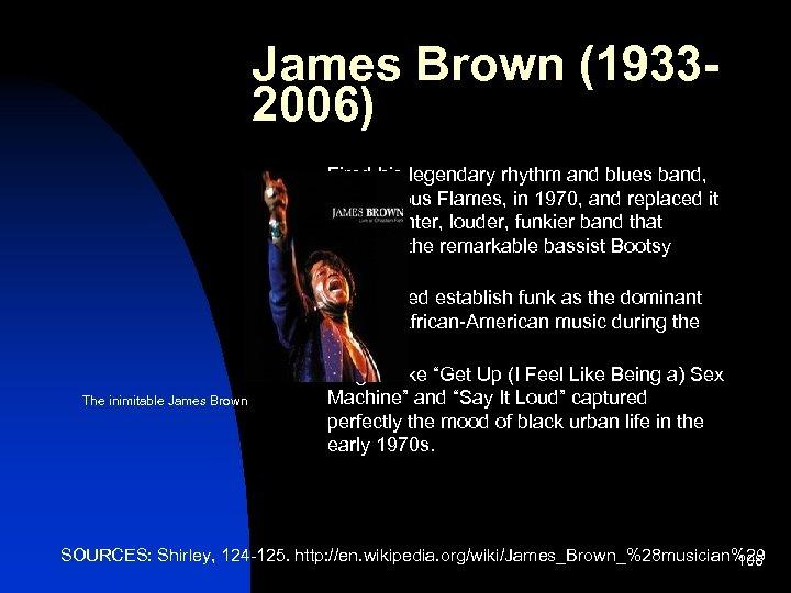 James Brown (19332006) n n n The inimitable James Brown Fired his legendary rhythm