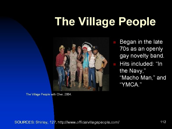 The Village People n n Began in the late 70 s as an openly